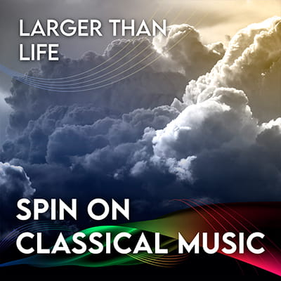 Spin On Classical Music – <br>03 Larger Than Life